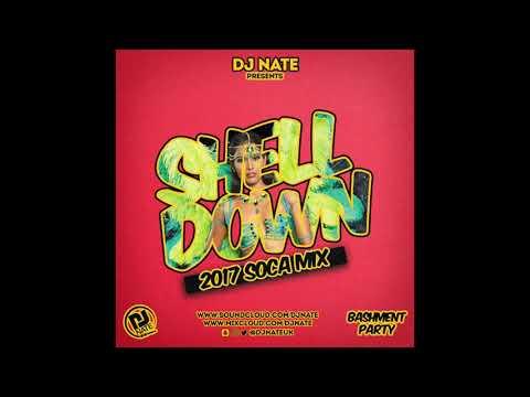 Shell Down - 2017 Soca Mix @DJNateUK