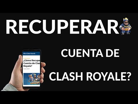 ¿Cómo Recuperar una Cuenta de Clash Royale?