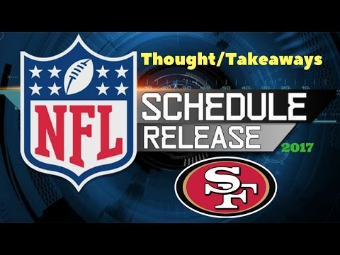 San Francisco 49ers Schedule Release 2017 (Takeaways/Thoughts)