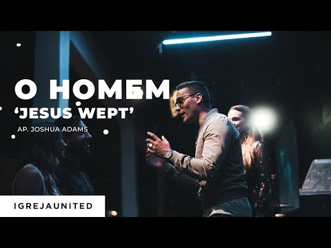 O Homem - Jesus Wept | Ap. Joshua Adams
