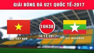 full  u21 viet nam vs u21 myanmar  giai bong da u21 quoc te bao thanh nien 2017