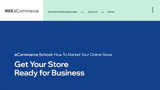 Lesson 2 | Get Ready for Business | Marketing Your Online Store | Wix eCommerce