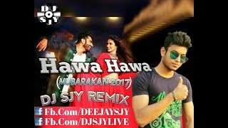 Hawa Hawa (Mubarakan 2017) - DJ SJY REMIX ||Click On Description To Download||