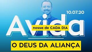O Deus da Aliança / A Vida Nossa de Cada Dia - 10/07/2020