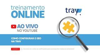 Treinamento online - Como configurar o SEO na Tray    25\/06  às 17h