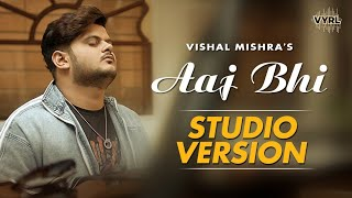 Vishal Mishra - Aaj Bhi (Studio Version) | VYRL Originals