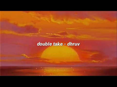 double take - dhruv (lyrics)