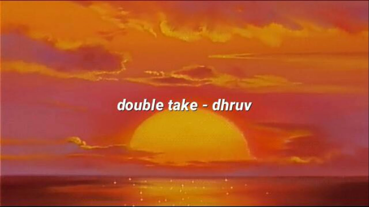 Download double take - dhruv (lyrics)
