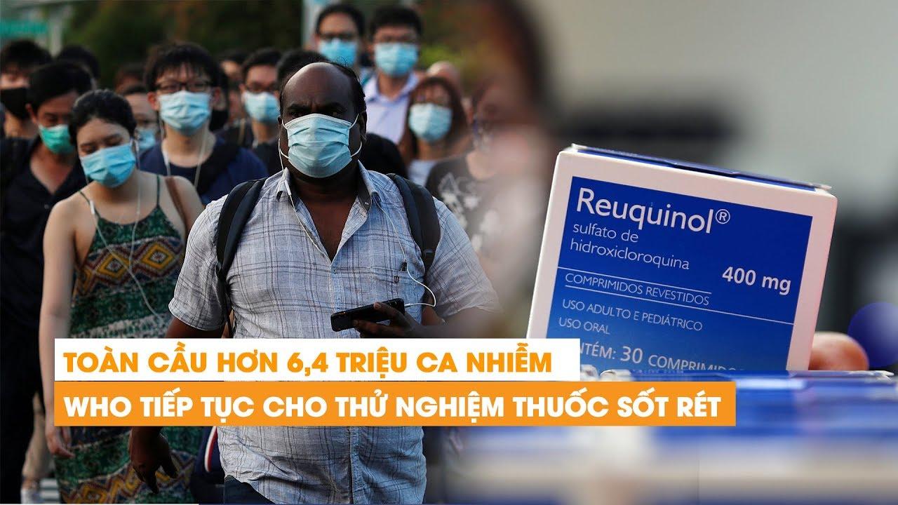 Ngày 4.6 :Thế giới ghi nhận hơn 6,4 triệu ca nhiễm Covid-19, tiếp tục thử nghiệm thuốc sốt rét