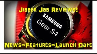 Samsung Gear S4 Smartwatch - MUST SEE NEWS, FEATURES & LAUNCH INFO - Jibber Jab Reviews!