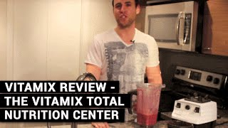 Vitamix Review - The Vitamix Total Nutrition Center