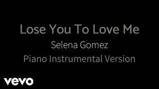 Selena Gomez - Lose You To Love Me (Piano Instrumental Karaoke Version)