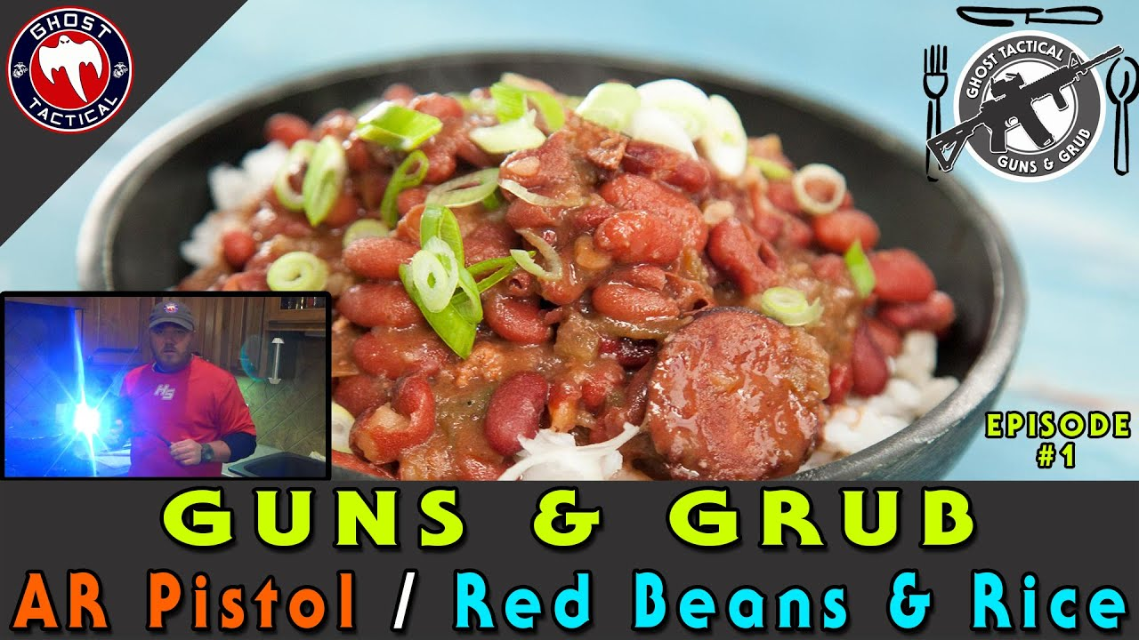 Guns & Grub:  AR Pistol / Red Beans & Rice