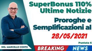 SuperBonus 110 Ultime Notizie - Proroghe e Semplificazioni al 28/05/2021 - Puntata 6
