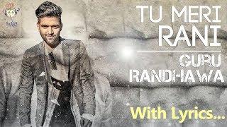 Tu Meri Rani   Guru Randhawa   2017 Punjabi Song   Song with Lyrics   Banja Tu Meri Rani