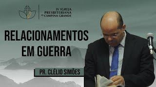 Relacionamentos em guerra - Pr. Clélio Simões - 12/07/2020 (Noite)