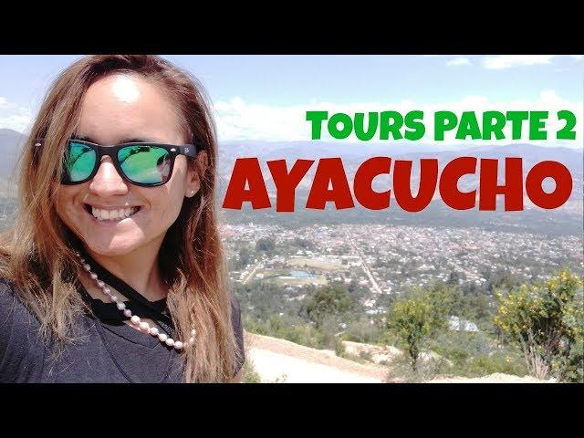 Ayacucho: Los Tours imperdibles parte 2