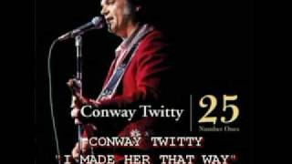 CONWAY TWITTY - I MADE HER THAT WAY YouTube Videos