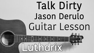 Jason Derulo - Talk Dirty - Guitar Lesson (Daniel Luthjohn) (Luthdrix)