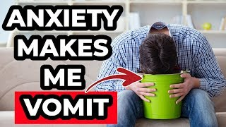 Anxiety Makes Me Throw Up TWICE a Day!