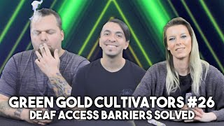 Green Gold Potcast #26 Deaf Access Barriers Solved