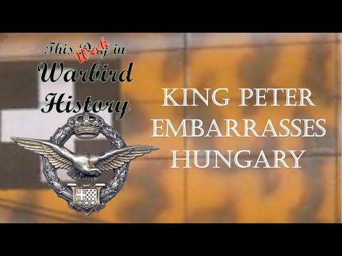 11-18 April: King Peter's Air Force embarrasses Horthy's: Hungary's Invasion of Yugoslavia TDIWH