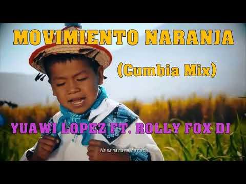 Movimiento Naranja (Cumbia Mix) Yuawi Lopez Ft. Folly Fox Dj