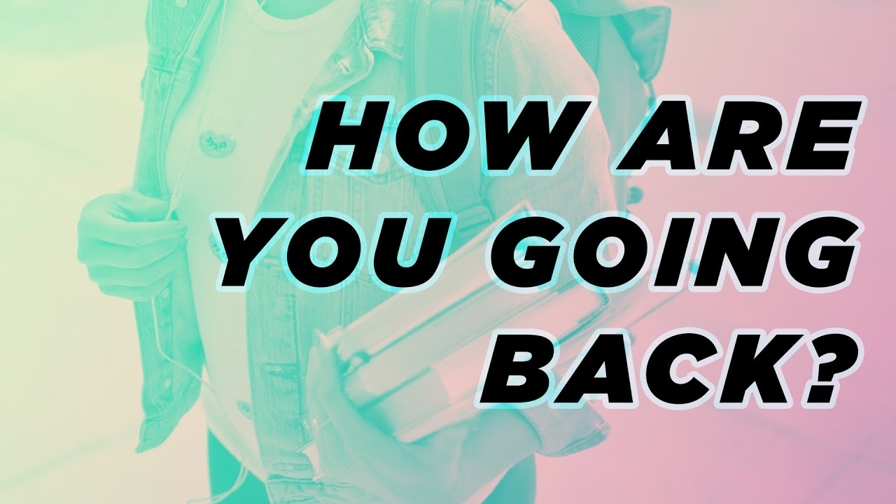BACK TO SCHOOL | How are you going back? (Week 1)
