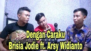 Dengan Caraku (Brisia Jodie ft. Arsy Widianto) Live Acoustic Cover By Arsit Guitara ft. Putra + Aat