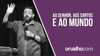 AO SENHOR, AOS SANTOS E AO MUNDO - Luciano Subirá