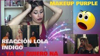 REACCIÓN A LOLA INDIGO - YA NO QUIERO NÁ (videoclip)