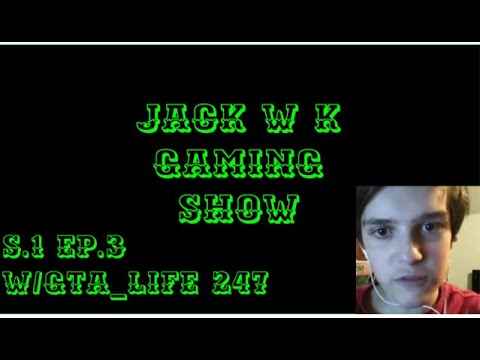 The JackWK Gaming Show S.1 Ep.3~With GTA_Life 247