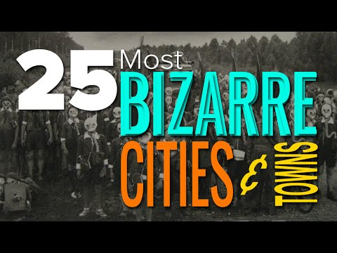25 Most Bizarre Cities And Towns You'll Ever Visit