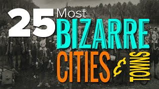 25 Most Bizarre Cities And Towns You