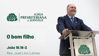 O bom filho - João 19.16-2 - Rev Joel Lino Lemes