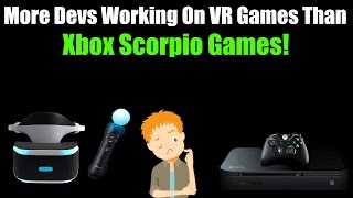 Unbelievable! More Devs Are Working On VR & PS4 Games Than Xbox One Or Scorpio Games, WTF!?