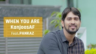 MensXP | When You Are Kanjoos AF Feat. Pankaz