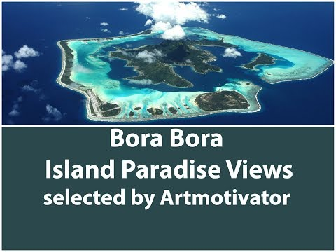 Bora Bora Island Paradise - Best Romantic Places of the World - Best Places to Travel in Summer