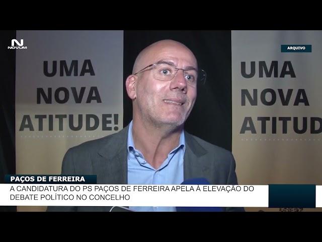 Candidatura do PS Paços de Ferreira apela à elevação do debate