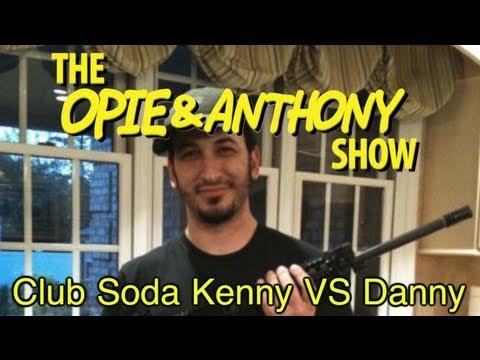 Opie & Anthony: Club Soda Kenny Vs Danny (05/18/10)
