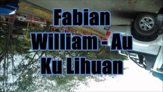 Fabian William - Au Ku Lihuan (Lagu Baru)