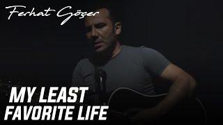 Ferhat Göçer - My Least Favorite Life
