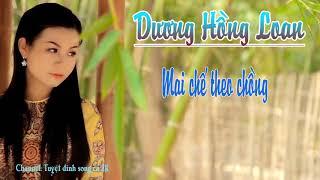Dương Hồng Loan - Mai Chế Theo Chồng