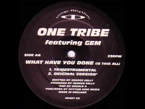 One tribe ft Gem - What Have You Done (Is This All) (Original Version)
