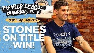 A dream come true! | john stones interview | premier league champions 17/18