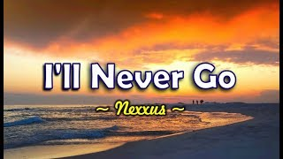 I'll Never Go - Nexxus (KARAOKE VERSION)