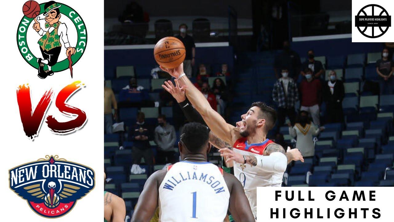 Boston Celtics vs New Orleans Pelicans - Full Game Highlights - February  21, 2021 - YouTube