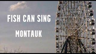 Fish Can Sing - Montauk