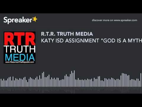 "KATY ISD ASSIGNMENT ""GOD IS A MYTH"" DECEPTION REVEALED"