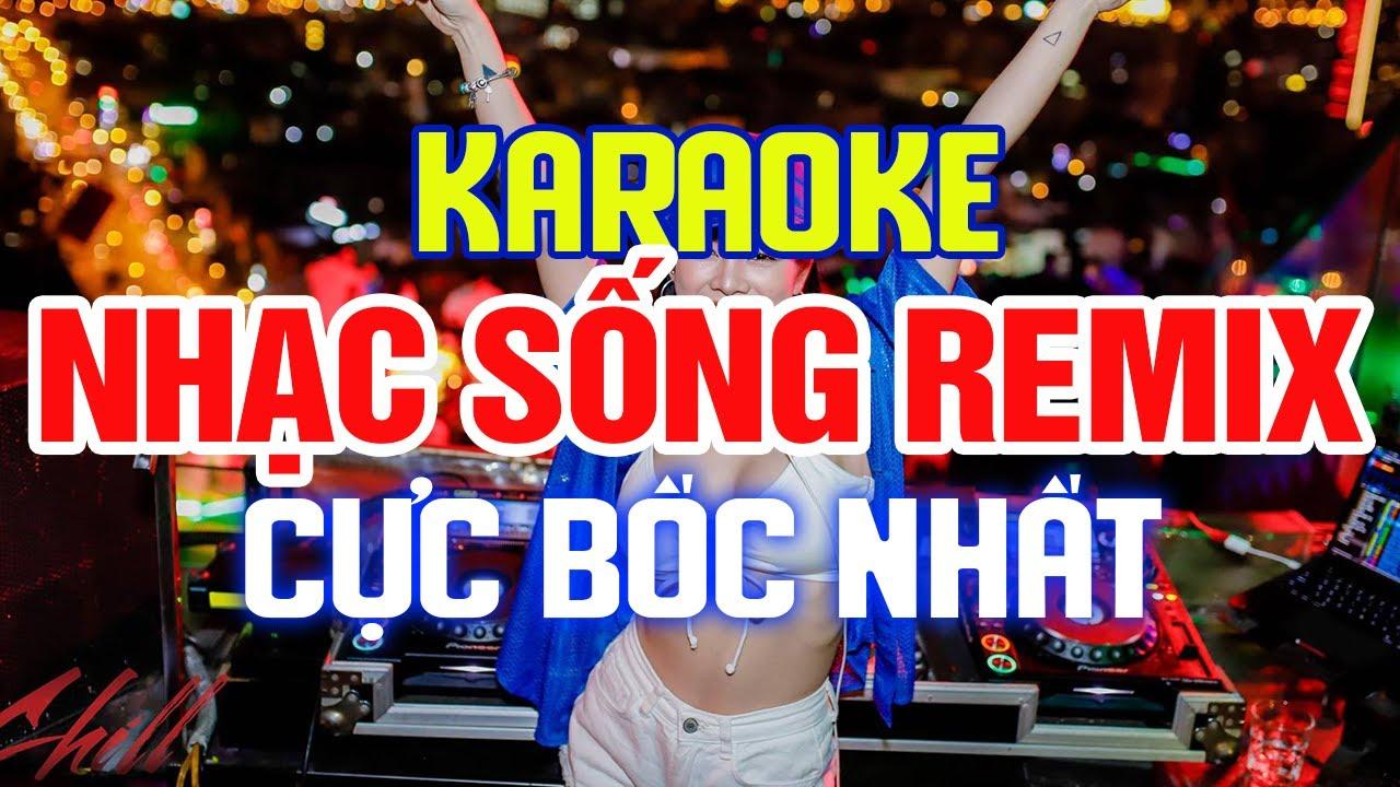 [ KARAOKE Remix ] LK Nhạc Sống REMIX DJ Cực Mạnh - Bass Căng Đét - Nhạc Trẻ Remix Karaoke #100